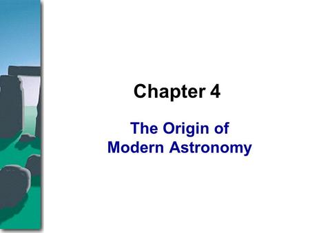 The Origin of Modern Astronomy Chapter 4. The preceding chapters gave you a modern view of Earth. You can now imagine how Earth, the moon, and the sun.