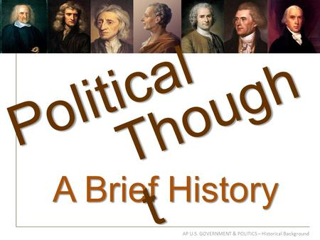AP U.S. GOVERNMENT & POLITICS – Historical Background A Brief History Political Though t.