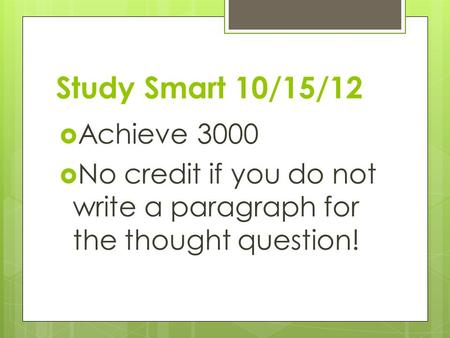 Study Smart 10/15/12  Achieve 3000  No credit if you do not write a paragraph for the thought question!