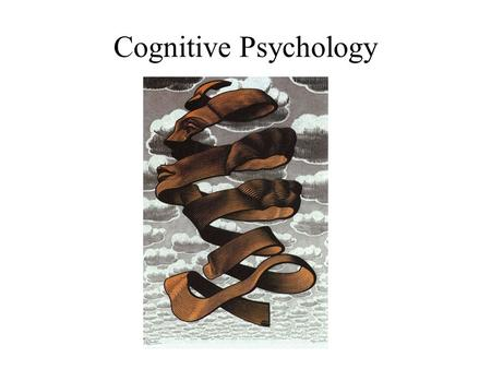 Cognitive Psychology. Overview What is Cognitive Psychology? Study of HOW the mind works, not WHY we do what we do Focuses on the day-to-day functions.