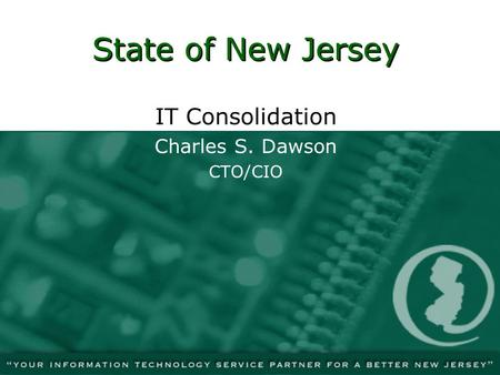 State of New Jersey IT Consolidation Charles S. Dawson CTO/CIO.