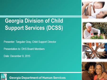 Georgia Department of Human Services Insert Presentation Name Presenter: Presentation to: Date: Georgia Department of Human Services Georgia Division of.