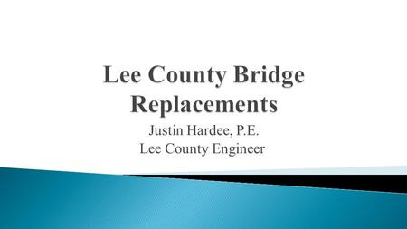 Justin Hardee, P.E. Lee County Engineer.  ALDOT Policy  Construction Process  Status  Lee County's Bridge Inventory  2010 Bond Issuance for Bridges.