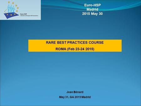 RARE BEST PRACTICES COURSE ROMA (Feb 23-24 2015) Euro-HSP Madrid 2015 May 30 Jean Bénard May 31, GA 2015 Madrid.