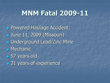 MNM Fatal 2009-11 Powered Haulage Accident Powered Haulage Accident June 11, 2009 (Missouri) June 11, 2009 (Missouri) Underground Lead/Zinc Mine Underground.