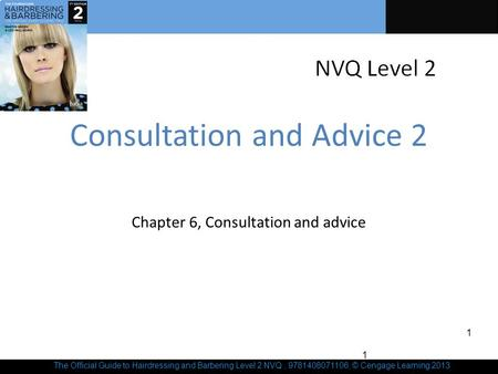 The Official Guide to Hairdressing and Barbering Level 2 NVQ, 9781408071106, © Cengage Learning 2013 Consultation and Advice 2 Chapter 6, Consultation.