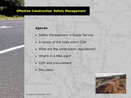Agenda  Safety Management in Roads Service  A review of the roles within CDM  What are the construction regulations?  What's in a H&S plan?  CDM and.