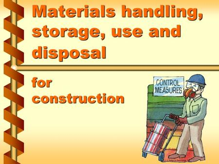 Materials handling, storage, use and disposal for construction.