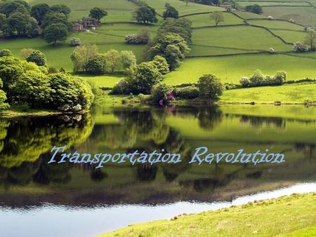 Transportation Revolution. Definition Transportation Revolution: when steam power, trains, canals, roads, and bridges became new and expansive forms of.