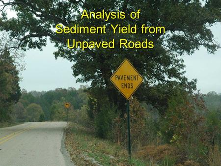 Analysis of Sediment Yield from Unpaved Roads. Phase I: Unpaved Roads Inventory Field Data Collection  subwatershed scale  ~90 miles of roads  diversity.