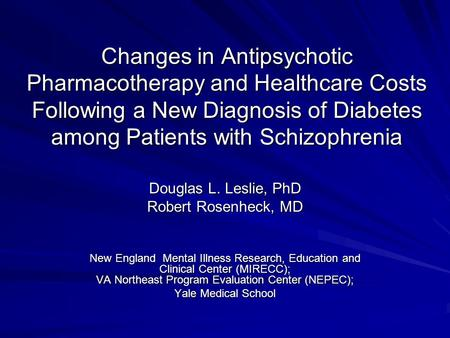 Changes in Antipsychotic Pharmacotherapy and Healthcare Costs Following a New Diagnosis of Diabetes among Patients with Schizophrenia Douglas L. Leslie,