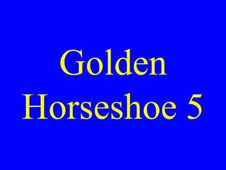 Golden Horseshoe 5 Which of the following counties is not in the eastern panhandle? A. Morgan B. Hancock C. Hampshire D. Mineral.