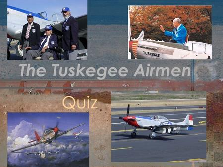 The Tuskegee Airmen Quiz. What First Lady flew with the Airmen during their training? 1.Eleanor Roosevelt 2.Lady Bird Johnson 3.Jackie Oanasis Kennedy.