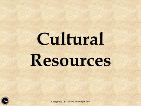 Cultural Resources Categorical Exclusion Training Class.