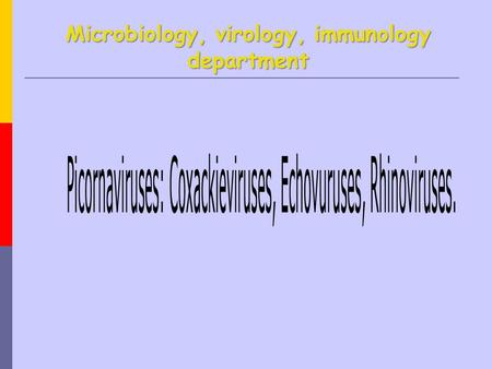 Microbiology, virology, immunology department. Picornaviruses The name is derived from pico meaning small, and RNA referring to the ribonucleic acid genome,