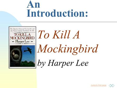 Jump to first page An Introduction: To Kill A Mockingbird by Harper Lee.