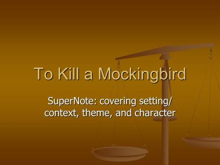 To Kill a Mockingbird SuperNote: covering setting/ context, theme, and character.