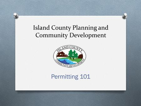 Island County Planning and Community Development Permitting 101.