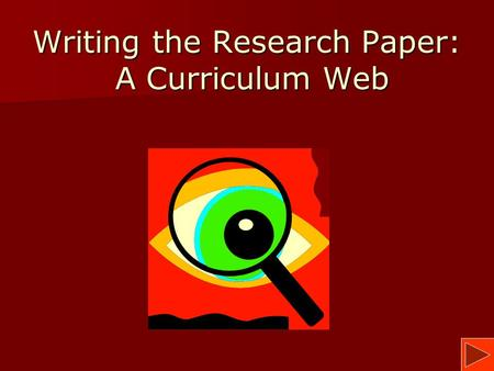 Writing the Research Paper: A Curriculum Web. What is a Research Paper? Understanding the task at hand is an important part of the process. Understanding.