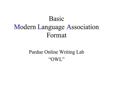 "Basic Modern Language Association Format Purdue Online Writing Lab ""OWL"""