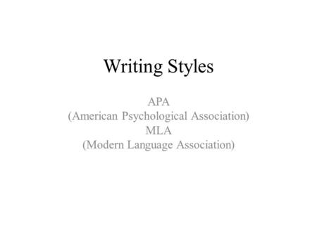 Writing Styles APA (American Psychological Association) MLA (Modern Language Association)