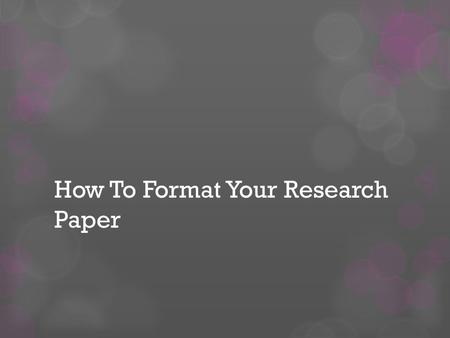 How To Format Your Research Paper. Our goals today are to learn how to:  Correctly format your paper  Create in - text citations for sources and avoid.