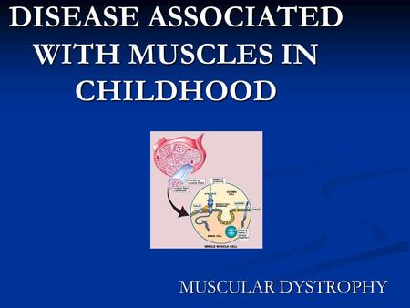 DISEASE ASSOCIATED WITH MUSCLES IN CHILDHOOD MUSCULAR DYSTROPHY.