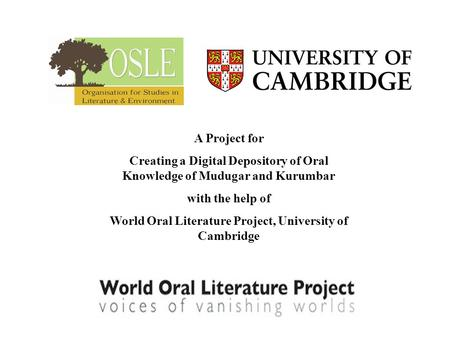 A Project for Creating a Digital Depository of Oral Knowledge of Mudugar and Kurumbar with the help of World Oral Literature Project, University of Cambridge.