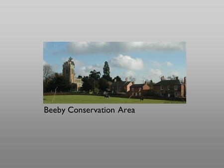 Beeby Conservation Area. Strengths small rural hamlet in a shallow valley groups of buildings large open spaces set within an open landscape.