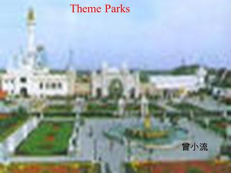 Theme Parks 曾小流. Read the passages to get a general idea 1.Many people come to theme park looking for______. A.rest and amusement B.knowledge and entertainment.