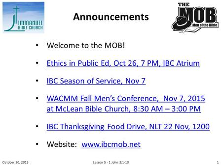 Welcome to the MOB! Ethics in Public Ed, Oct 26, 7 PM, IBC Atrium IBC Season of Service, Nov 7 WACMM Fall Men's Conference, Nov 7, 2015 at McLean Bible.