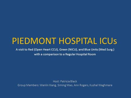 PIEDMONT HOSPITAL ICUs A visit to Red (Open Heart CCU), Green (NICU), and Blue Units (Med Surg.) with a comparison to a Regular Hospital Room Host: Patricia.