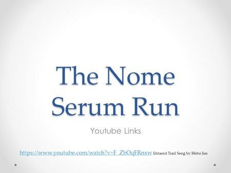 The Nome Serum Run Youtube Links
