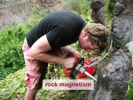 Rock magnetism. Remanent magnetism Anisotropy & domains High-field analyses Magnetic stability Rock magnetism.