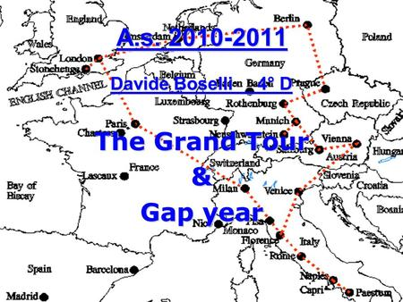 A.s. 2010-2011 Davide Boselli 4° D The Grand Tour & Gap year.