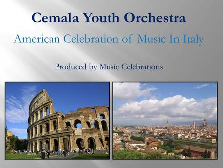Cemala Youth Orchestra American Celebration of Music In Italy Produced by Music Celebrations.