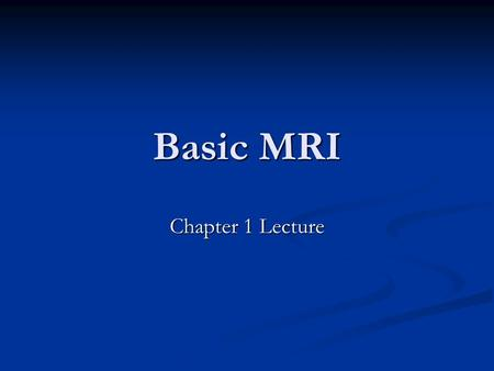 Basic MRI Chapter 1 Lecture. Introduction MRI uses radio waves and a magnetic field to make images MRI uses radio waves and a magnetic field to make images.