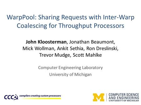 WarpPool: Sharing Requests with Inter-Warp Coalescing for Throughput Processors John Kloosterman, Jonathan Beaumont, Mick Wollman, Ankit Sethia, Ron Dreslinski,