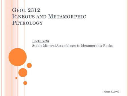 G EOL 2312 I GNEOUS AND M ETAMORPHIC P ETROLOGY Lecture 23 Stable Mineral Assemblages in Metamorphic Rocks March 30, 2009.