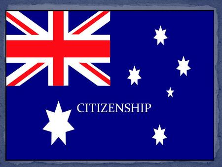 CITIZENSHIP. a. Western Australia b. South Australia c. New South Wales d. Queensland.