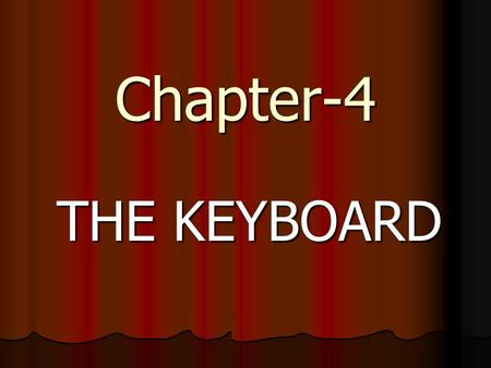 Chapter-4 THE KEYBOARD. Buttons on a keyboard are called Keys. We can type letters, numbers by simply pressing these keys. KEYS ON A KEYBOARD.