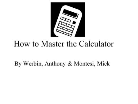 How to Master the Calculator By Werbin, Anthony & Montesi, Mick.
