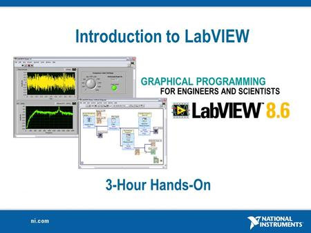 3-Hour Hands-On Introduction to LabVIEW. 2 Course Goals Become comfortable with the LabVIEW environment and data flow execution Use LabVIEW to solve problems.