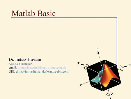 Matlab Basic. MATLAB Product Family 2 3 Entering & Quitting MATLAB To enter MATLAB double click on the MATLAB icon. To Leave MATLAB Simply type quit.