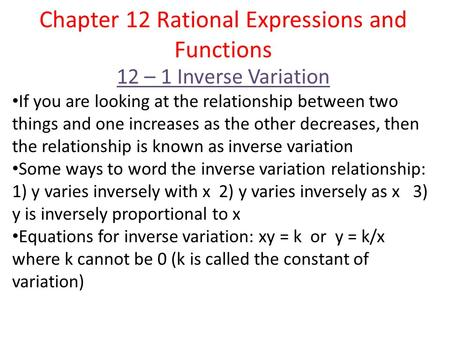Chapter 12 Rational Expressions and Functions 12 – 1 Inverse Variation If you are looking at the relationship between two things and one increases as the.