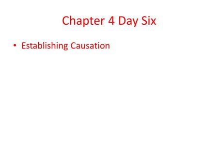 "Chapter 4 Day Six Establishing Causation. Beware the post-hoc fallacy ""Post hoc, ergo propter hoc."" To avoid falling for the post-hoc fallacy, assuming."