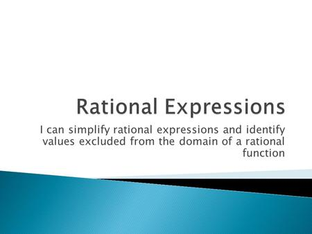 I can simplify rational expressions and identify values excluded from the domain of a rational function.