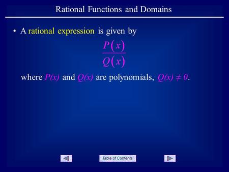 Table of Contents Rational Functions and Domains where P(x) and Q(x) are polynomials, Q(x) ≠ 0. A rational expression is given by.
