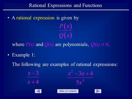 Table of Contents Rational Expressions and Functions where P(x) and Q(x) are polynomials, Q(x) ≠ 0. Example 1: The following are examples of rational expressions: