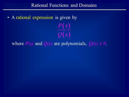 Rational Functions and Domains where P(x) and Q(x) are polynomials, Q(x) ≠ 0. A rational expression is given by.